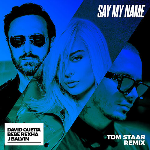 Say My Name (feat. Bebe Rexha & J Balvin) (Tom Staar Remix) di David Guetta