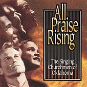 All Praise Rising by The Singing Churchmen of Oklahoma