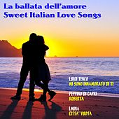La ballata dell'amore: Sweet Italian Love Songs by Various Artists