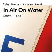 In Air On Water (North), Pt. 1 by Toby Marks