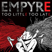 Too Little Too Late by The Empyre