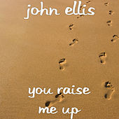 You Raise Me Up by John Ellis