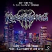Kingdom Hearts III - Don't Think Twice - Main Theme by Geek Music