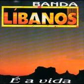 E a Vida by Banda Líbanos