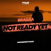 Not Ready Yet von Bragaa