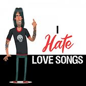 I Hate Love Songs by Various Artists