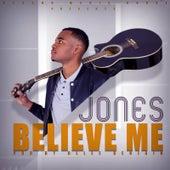 Believe Me by JONES