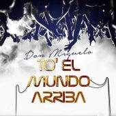 To' el Mundo Arriba de Don Miguelo