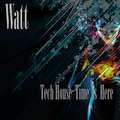 Tech House Time Is Here by The Watt