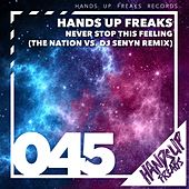 Never Stop This Feeling (The Nation vs. DJ Senyn Remix) by Hands Up Freaks