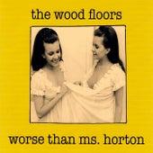 Worse Than Ms. Horton de The Wood Floors
