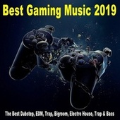 Best Gaming Music 2019 (The Best Dubstep, EDM, Trap, Bigroom, Electro House, Trap & Bass) by Various Artists