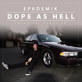 Dope As Hell by Epademik