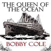 The Queen of the Ocean by Bobby Cole