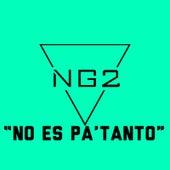No Es Pa Tanto de NG2