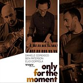 Only for the Moment by Ben Paterson Daniele Cordisco