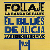 El Blues de Alicia, Vol. 2 (En Vivo) by Follaje