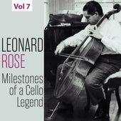 Milestones of a Cello Legend: Leonard Rose, Vol. 7 by Leonard Rose