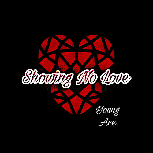 Showing No Love by Young Ace