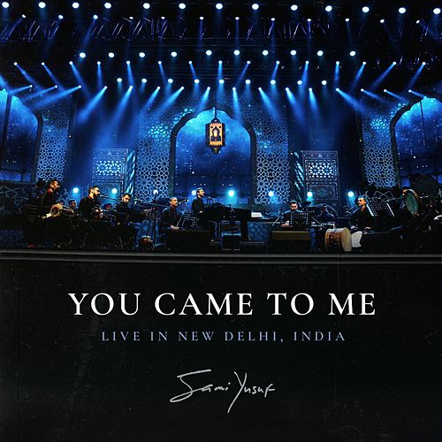 You Came to Me (Live in New Delhi) by Sami Yusuf