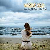 Leaving Me out in the Cold by Massive Gold