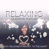 Relaxing Classical Playlist: Fancy Melodies Straight to the Heart by Various Artists