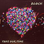 Take Our Time by Block