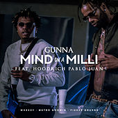 Mind On A Milli (feat. HoodRich Pablo Juan) by Gunna