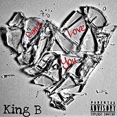 Can't Love You by King B