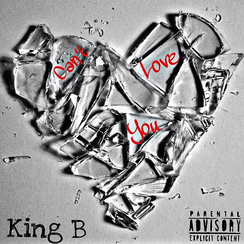 Can't Love You de King B