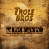 The Illegal Bootleg Demo by Trole Bros