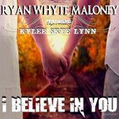 I Believe in You (feat. Kylee Skye Lynn) von Ryan Whyte Maloney