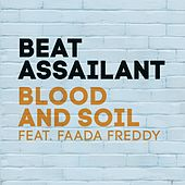 Blood and Soil (feat. Faada Freddy) by Beat Assailant