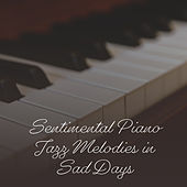 Sentimental Piano Jazz Melodies in Sad Days by Piano Jazz Background Music Masters
