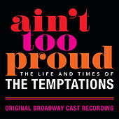 Ain't Too Proud: The Life And Times Of The Temptations (Original Broadway Cast Recording) by Original Broadway Cast Of Aint Too Proud