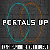 Portals Up by TryHardNinja