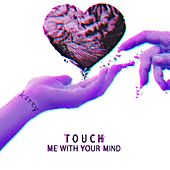 Touch Me with Your Mind by Kitty
