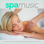 Spa Music: Soothing Instrumental Music For Spa, Massage Music, Relaxation Music Therapy, Meditation Music and Stress Relief von Massage Therapy Music