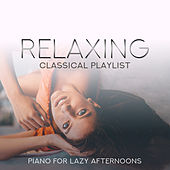 Relaxing Classical Playlist: Piano for Lazy Afternoons von Various Artists