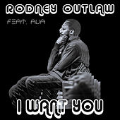 I Want You by Rodney Outlaw