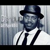 Ain't Playin With U von D'Shaun