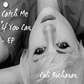 Catch Me If You Can - EP by Cali Buchanan