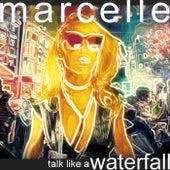 Talk Like a Waterfall de Marcelle