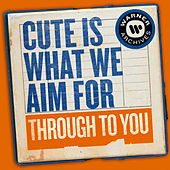 Through to You de Cute Is What We Aim For