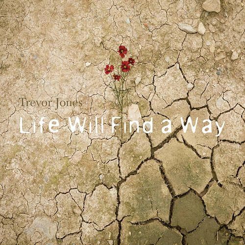 Life Will Find a Way by Trevor Jones