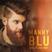 Like It Like That by Manny Blu