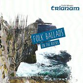 Folk Ballads on the rocks by Trianam