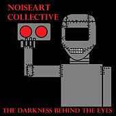 The Darkness Behind the Eyes by NoiseArt Collective
