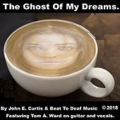 Ghost Of My Dreams by John E Curtis
