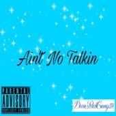 Ain't No Talkin by BeenRichLonzo